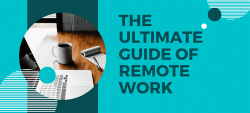 The Ultimate Guide of Remote Work and Manage Remote Employees Like a Pro